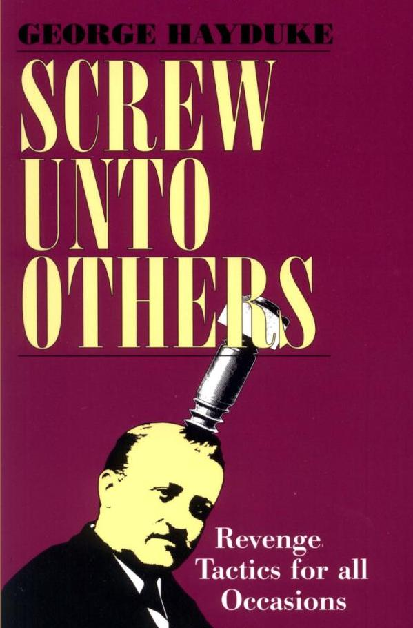 Screw Unto Others